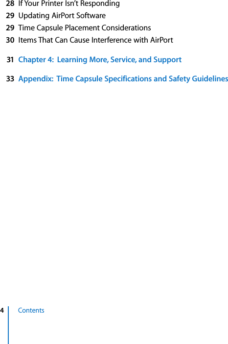 4 Contents   28 If Your Printer Isn't Responding 29 Updating AirPort Software 29 Time Capsule Placement Considerations 30 Items That Can Cause Interference with AirPort 31 Chapter 4:  Learning More, Service, and Support33 Appendix:  Time Capsule Specifications and Safety Guidelines