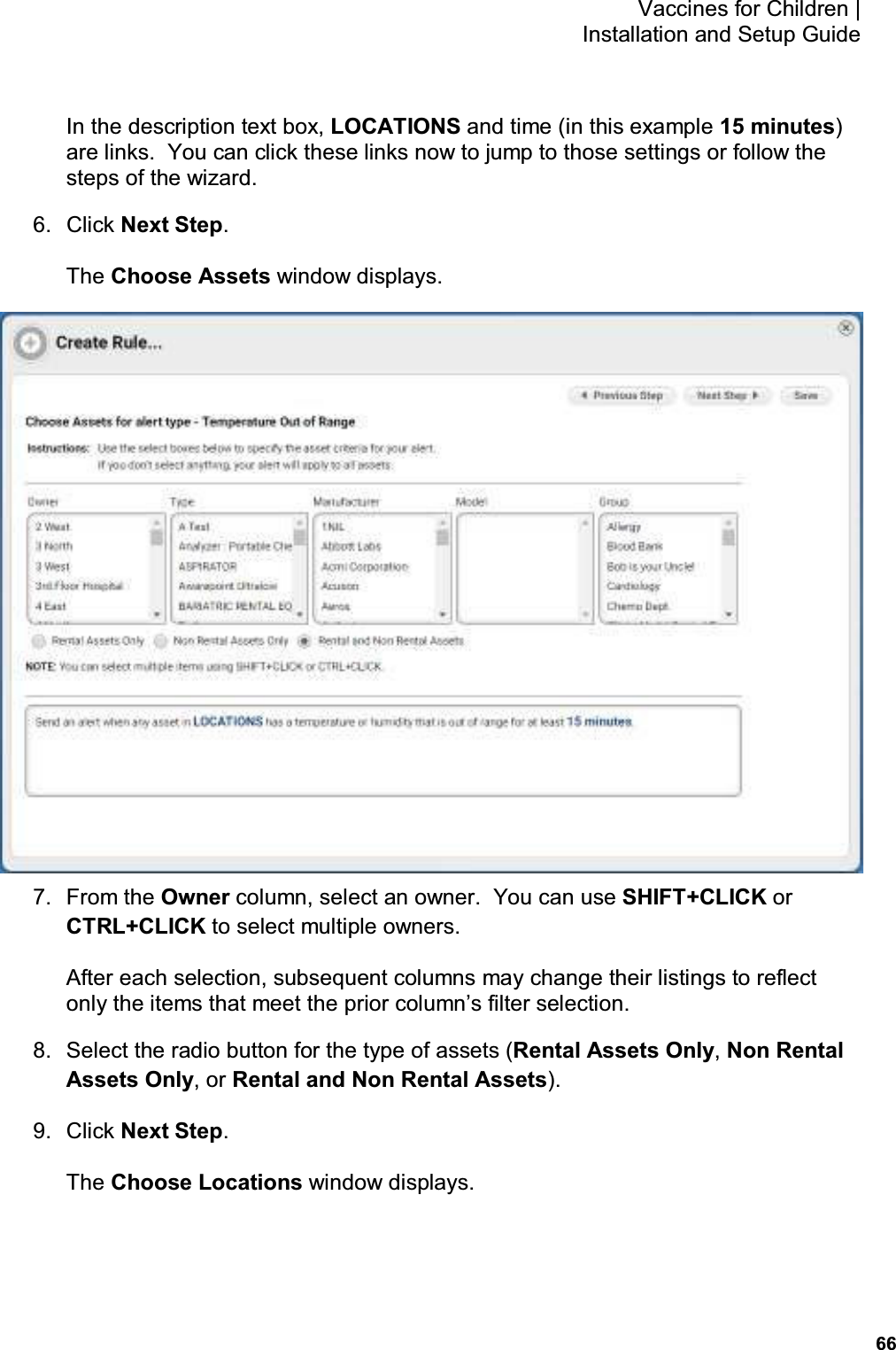 66 Vaccines for Children    Installation and Setup Guide In the description text box, LOCATIONS and time (in this example 15 minutes) are links.  You can click these links now to jump to those settings or follow the steps of the wizard. 6.  Click Next Step. The Choose Assets window displays.  7.  From the Owner column, select an owner.  You can use SHIFT+CLICK or CTRL+CLICK to select multiple owners. After each selection, subsequent columns may change their listings to reflect only the items that meet the prior column's filter selection. 8.  Select the radio button for the type of assets (Rental Assets Only, Non Rental Assets Only, or Rental and Non Rental Assets). 9.  Click Next Step. The Choose Locations window displays.