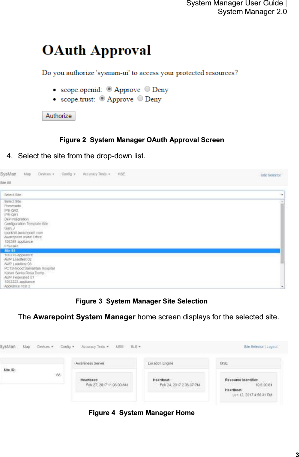 3 System Manager User Guide    System Manager 2.0  Figure 2  System Manager OAuth Approval Screen 4.  Select the site from the drop-down list.  Figure 3  System Manager Site Selection The Awarepoint System Manager home screen displays for the selected site.    Figure 4  System Manager Home