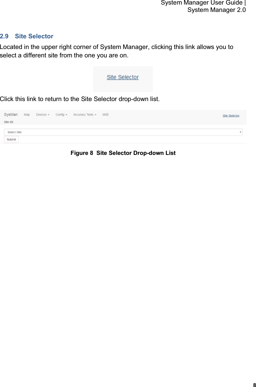 8 System Manager User Guide    System Manager 2.0 2.9  Site Selector Located in the upper right corner of System Manager, clicking this link allows you to select a different site from the one you are on.    Click this link to return to the Site Selector drop-down list.  Figure 8  Site Selector Drop-down List