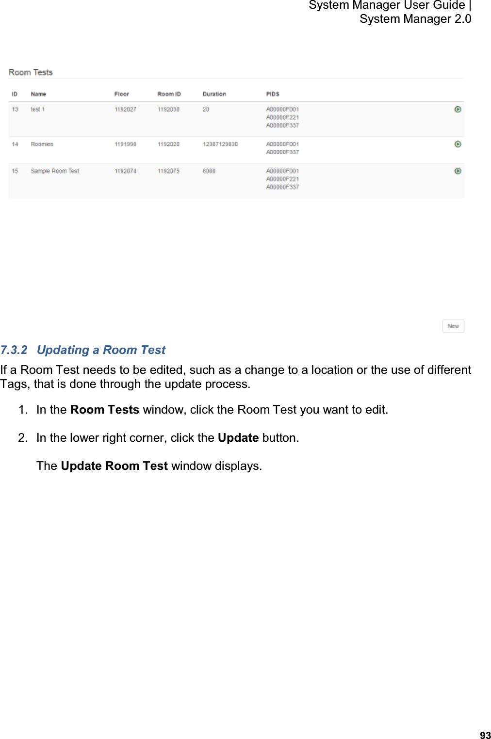 93 System Manager User Guide    System Manager 2.0  7.3.2  Updating a Room Test If a Room Test needs to be edited, such as a change to a location or the use of different Tags, that is done through the update process. 1.  In the Room Tests window, click the Room Test you want to edit. 2.  In the lower right corner, click the Update button. The Update Room Test window displays.