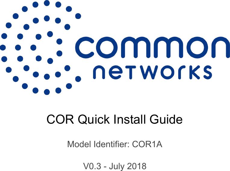 COR Quick Install Guide Model Identifier: COR1A V0.3 - July 2018