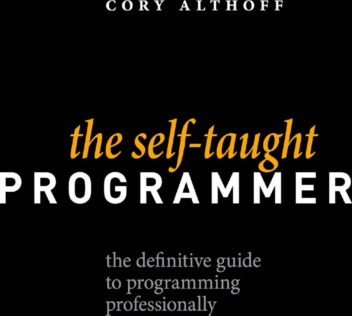The Self taught Programmer: Definitive Guide To Programming