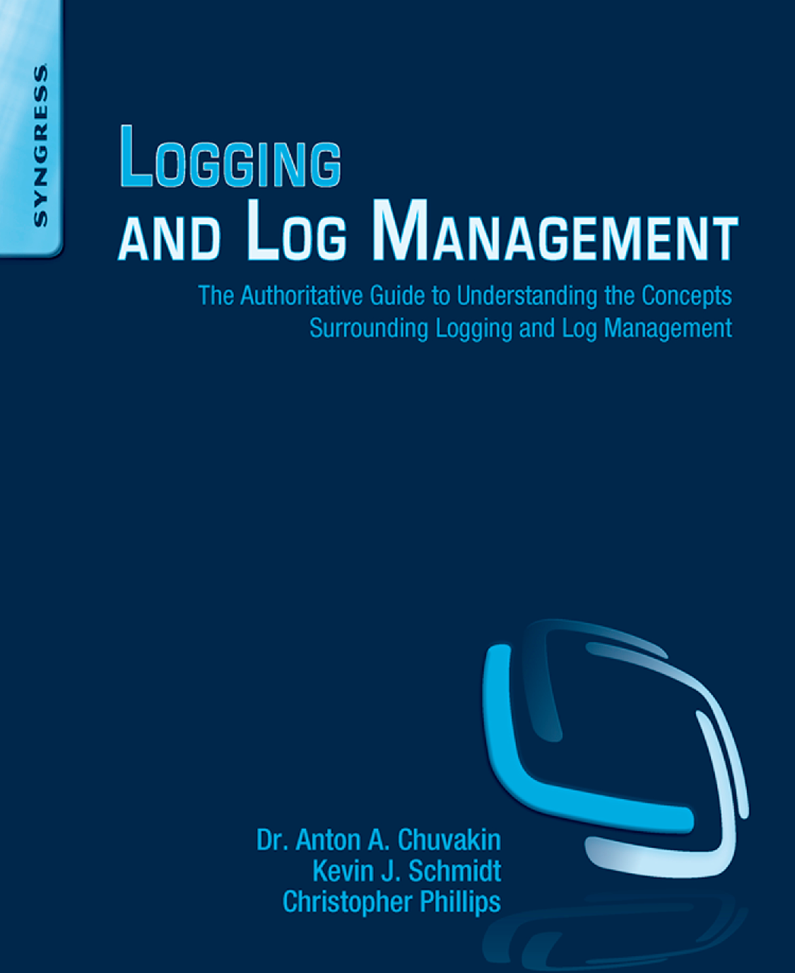 Logging And Log Management: The Authoritative Guide To
