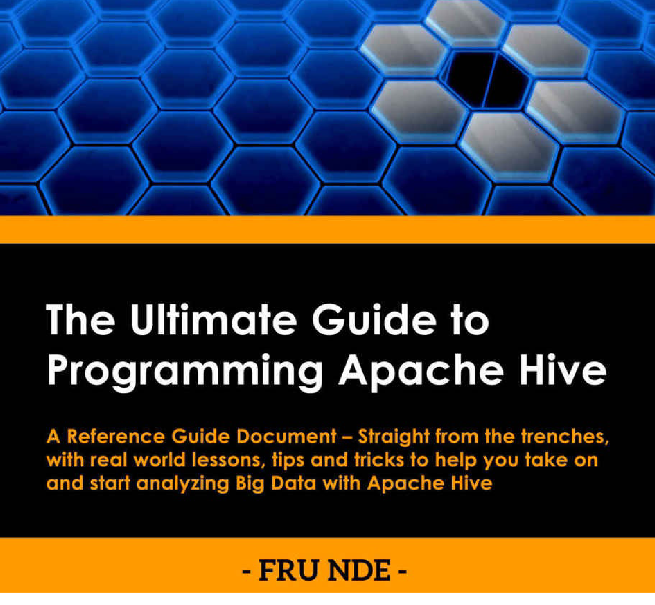 The Ultimate Guide To Programming Apache Hive: A Reference