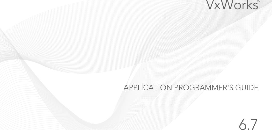 VxWorks Application Programmer's Guide, 6 7 Programmers Guide