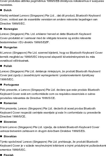Lenovo (Singapore) Pte Ltd. ilmoittaa täten, että tämä Bluetooth Keyboard Cover –tuote on direktiivin 1999/5/EY pakollisten vaatimusten ja direktiivin muiden asiaankuuluvien määräysten mukainen.  Swedish Härmed deklarerar Lenovo (Singapore) Pte Ltd. att denna Bluetooth Keyboard Cover-produkt uppfyller de grundläggande kraven och andra bestämmelser i direktiv 1999/5/EC