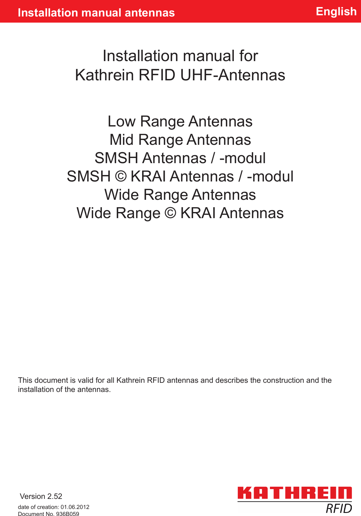 EnglishInstallation manual forKathrein RFID UHF-AntennasInstallation manual antennasVersion 2.52This document is valid for all Kathrein RFID antennas and describes the construction and the installation of the antennas.Low Range AntennasMid Range AntennasSMSH Antennas / -modulSMSH © KRAI Antennas / -modulWide Range AntennasWide Range © KRAI Antennasdate of creation: 01.06.2012Document No. 936B059