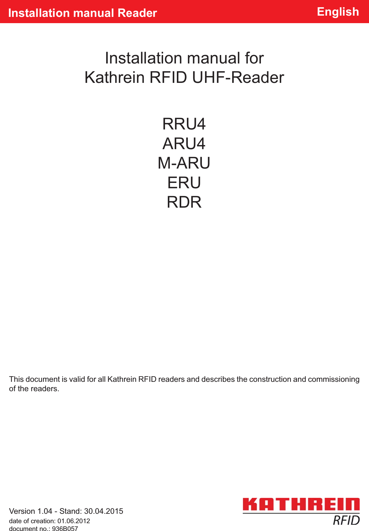 Installation manual for Kathrein RFID UHF-ReaderInstallation manual Reader EnglishThis document is valid for all Kathrein RFID readers and describes the construction and commissioning of the readers.Version 1.04 - Stand: 30.04.2015date of creation: 01.06.2012document no.: 936B057RRU4ARU4M-ARUERURDR