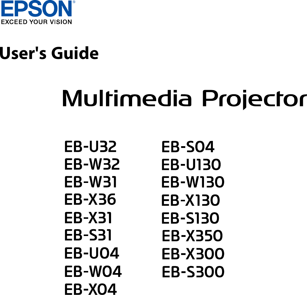 Epson U32 W32 W31 X36 X31 S31 U04 W04 X04 S04 U130 W130 X130 S130 Eb Projector X350 X300 S300 Users Guide Ug