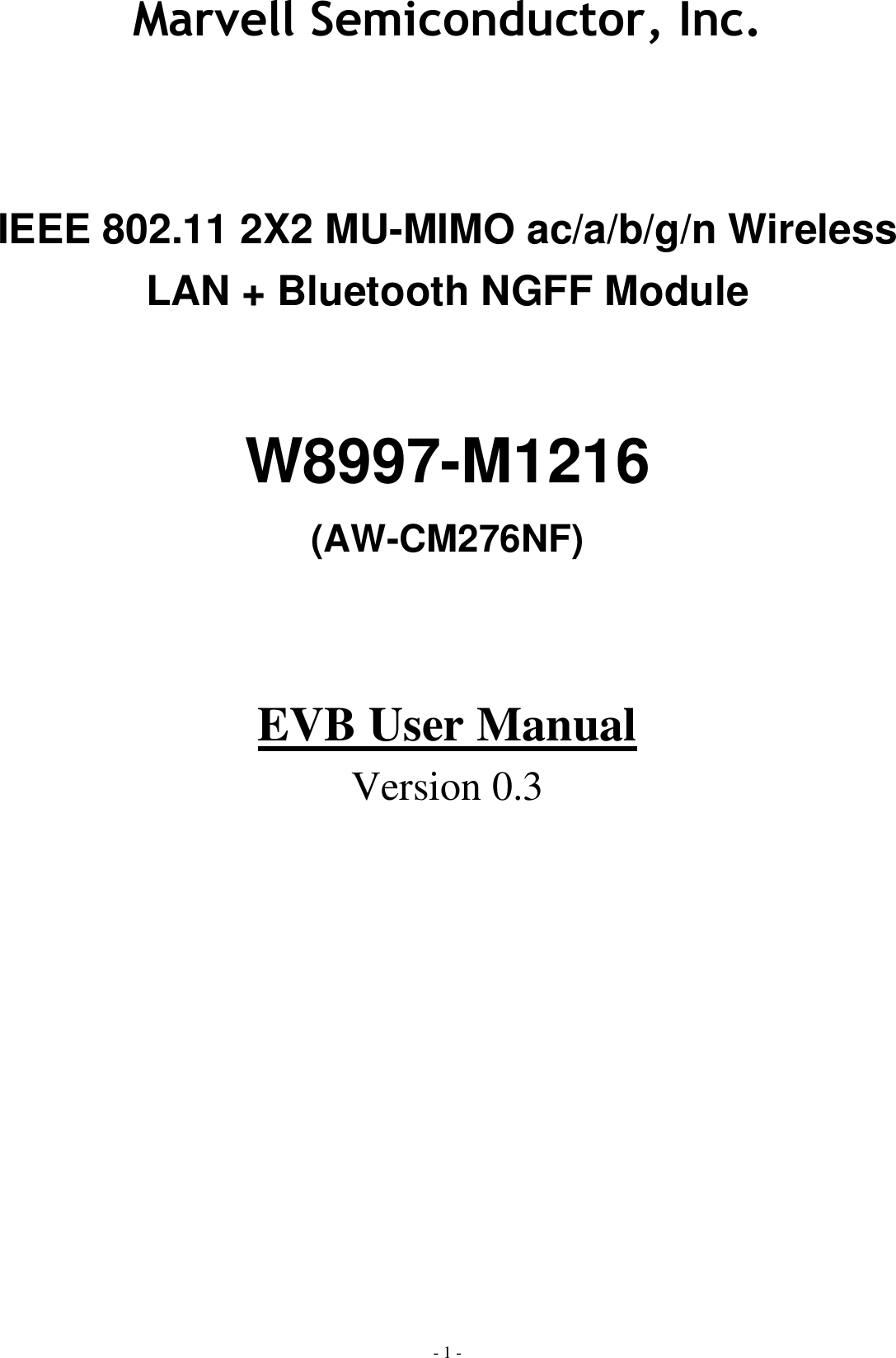 Marvell Semiconductor, Inc. - 1 -   IEEE 802.11 2X2 MU-MIMO ac/a/b/g/n Wireless LAN + Bluetooth NGFF Module  W8997-M1216 (AW-CM276NF)   EVB User Manual Version 0.3