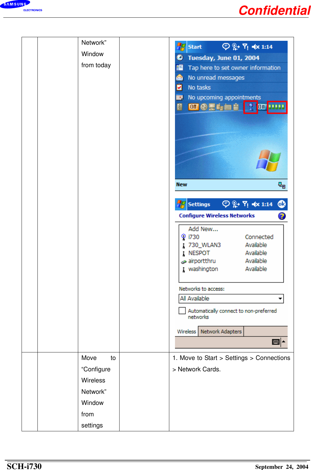 """Network""""  Window from today      Move to """"Configure Wireless Network""""  Window from settings   1. Move to Start > Settings > Connections > Network Cards. ConfidentialSCH-i730 September 24, 2004"""