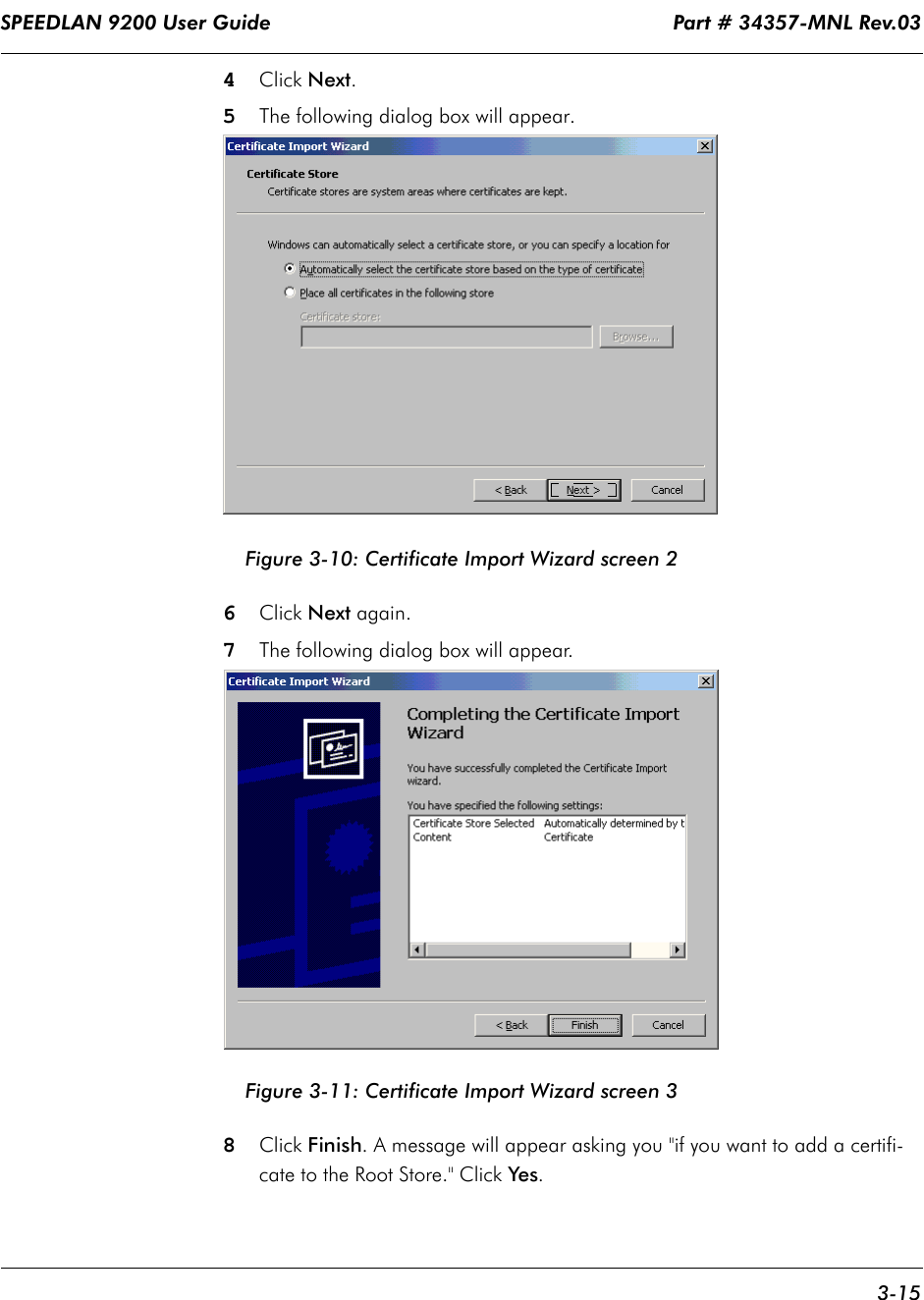 """SPEEDLAN 9200 User Guide                                                                    Part # 34357-MNL Rev.03      3-15                                                                                                                                                              4   Click Next.5The following dialog box will appear.Figure 3-10: Certificate Import Wizard screen 26Click Next again.7The following dialog box will appear.Figure 3-11: Certificate Import Wizard screen 38Click Finish. A message will appear asking you """"if you want to add a certifi-cate to the Root Store."""" Click Ye s."""