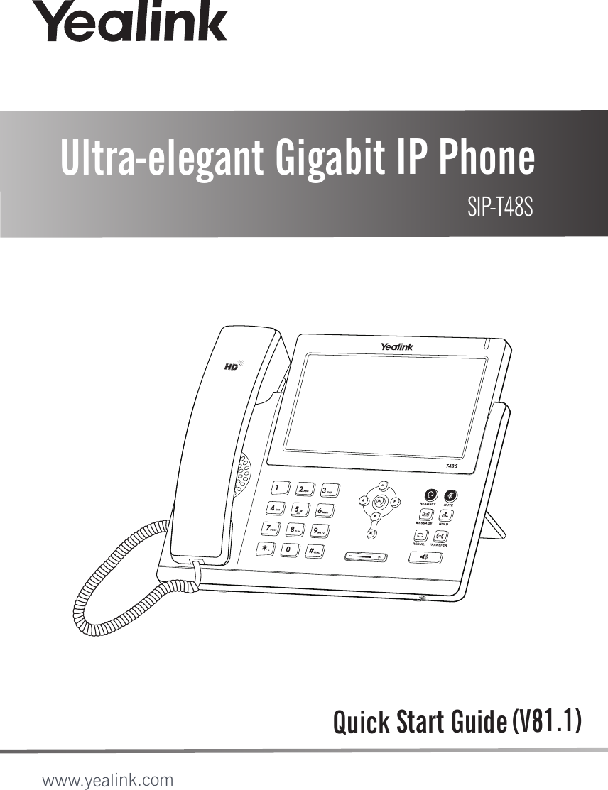 Quick Start Guide (V81.1)Ultra-elegant Gigabit IP Phone SIP-T48Swww.yealink.com