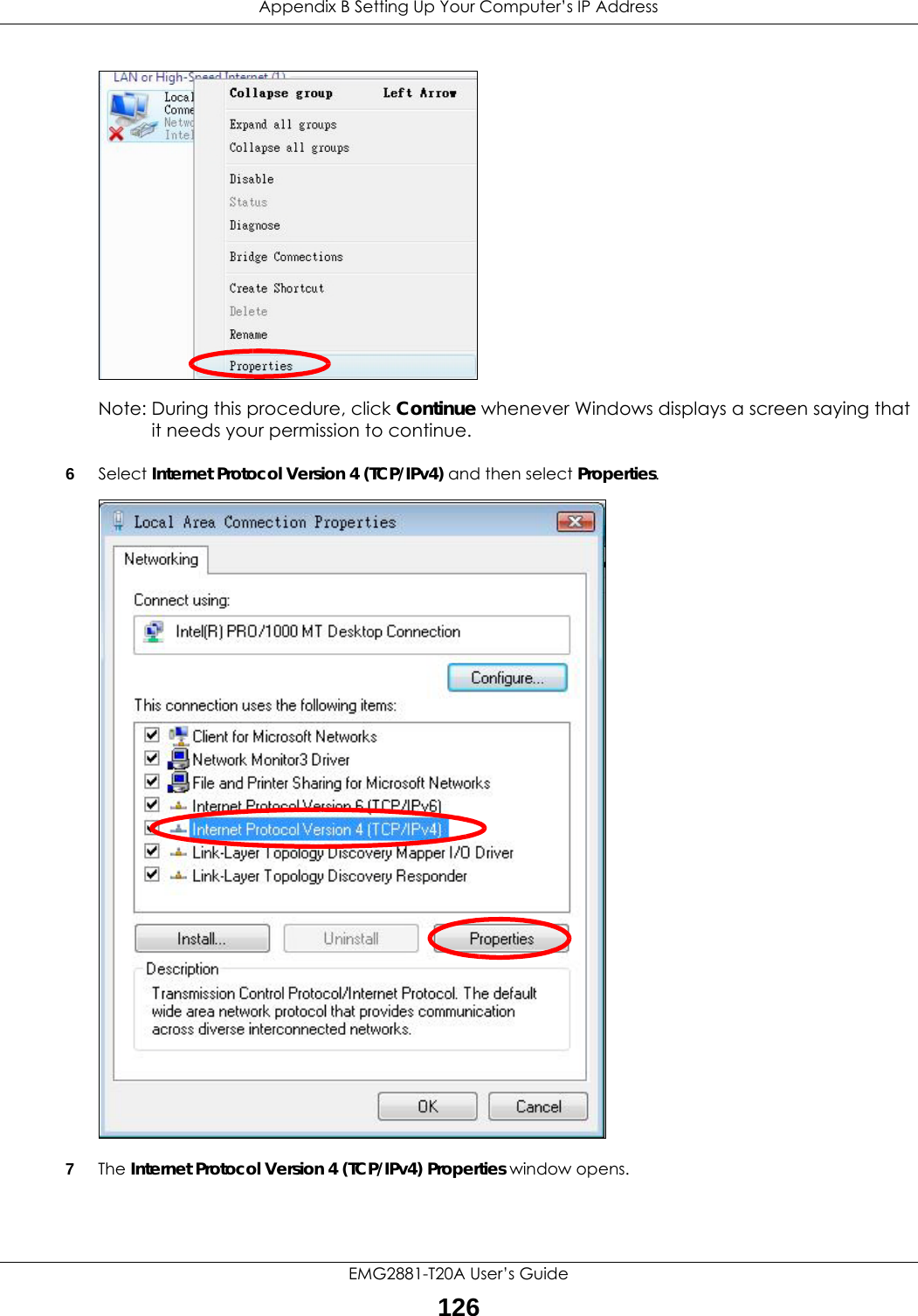 Appendix B Setting Up Your Computer's IP AddressEMG2881-T20A User's Guide126Note: During this procedure, click Continue whenever Windows displays a screen saying that it needs your permission to continue.6Select Internet Protocol Version 4 (TCP/IPv4) and then select Properties.7The Internet Protocol Version 4 (TCP/IPv4) Properties window opens.